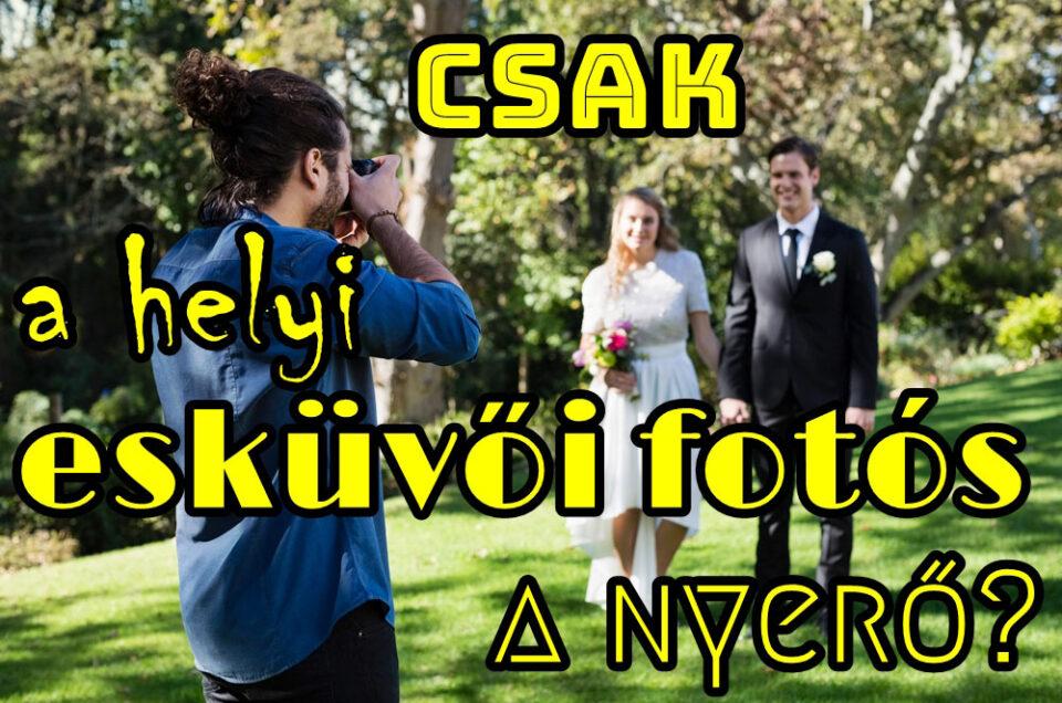 Csak a helyi esküvői fotós a nyerő?