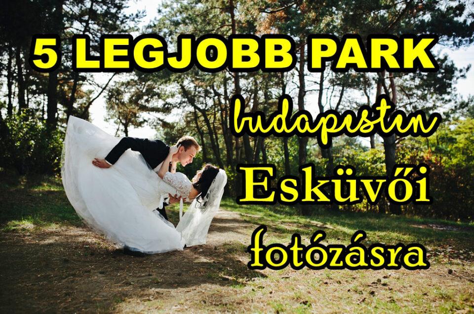 5 legjobb park Budapesten, ahol jó esküvői képeket lehet készíteni