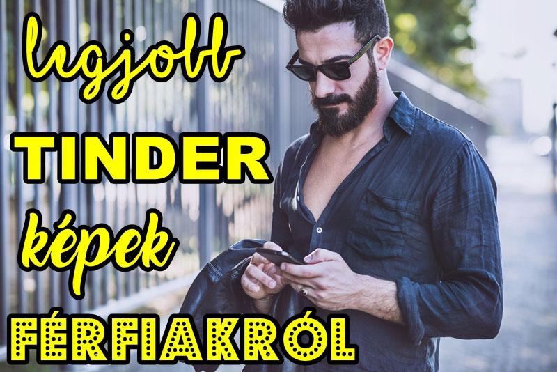 Legjobb Tinder képek férfiakról – hogy minden nő jobbra húzzon Téged a társkeresőn!